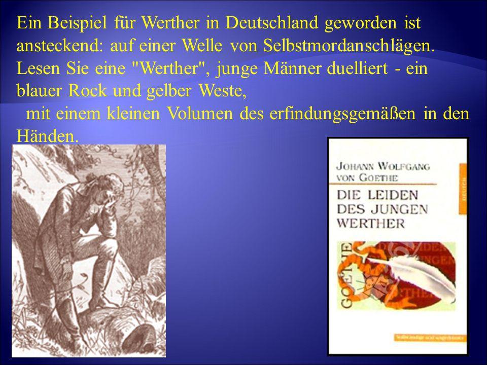 Ein Beispiel für Werther in Deutschland geworden ist ansteckend: auf einer Welle von Selbstmordanschlägen. Lesen Sie eine Werther , junge Männer duelliert - ein blauer Rock und gelber Weste,