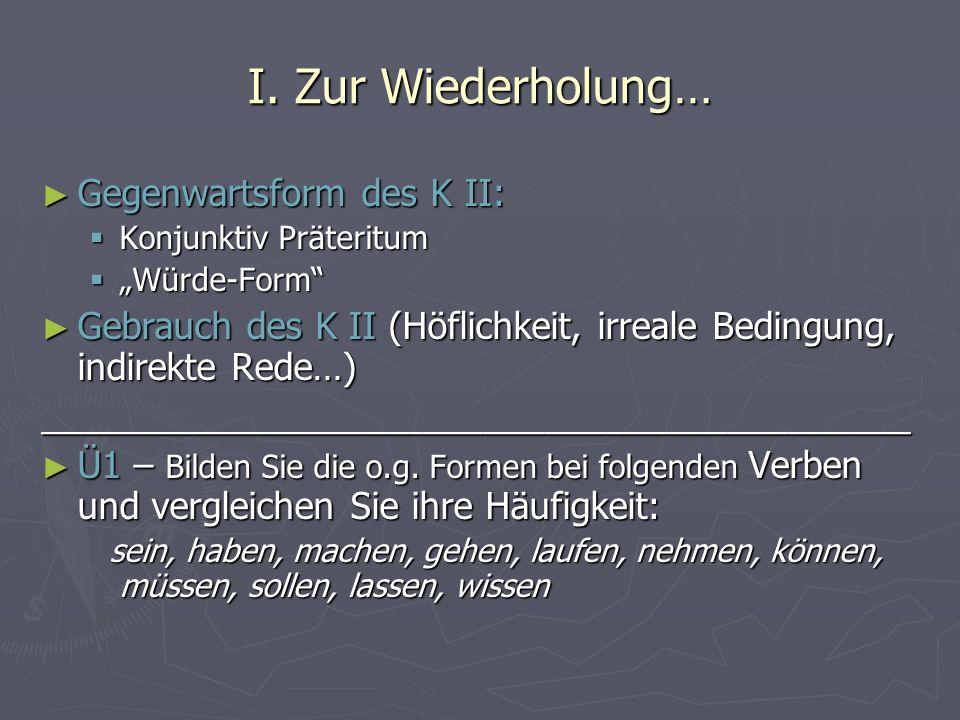 I. Zur Wiederholung… Gegenwartsform des K II:
