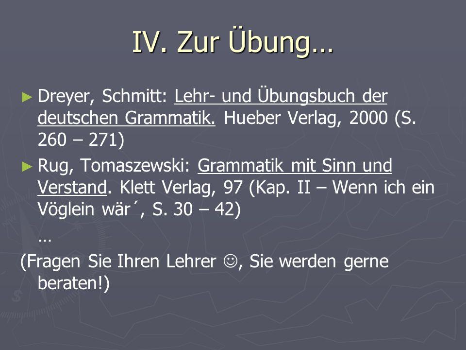 IV. Zur Übung… Dreyer, Schmitt: Lehr- und Übungsbuch der deutschen Grammatik. Hueber Verlag, 2000 (S. 260 – 271)