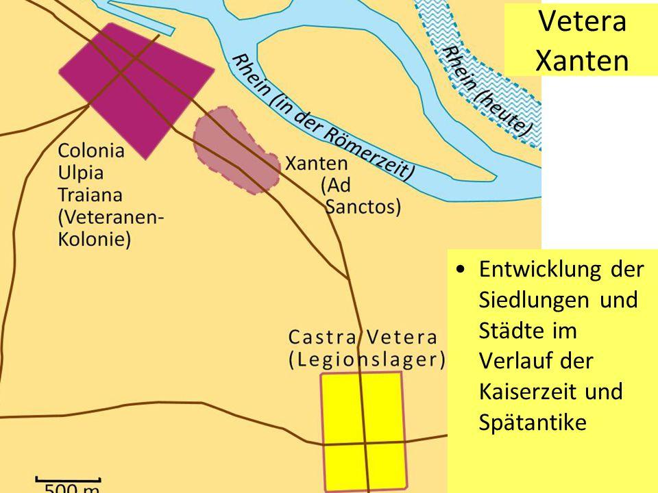 Vetera Xanten Entwicklung der Siedlungen und Städte im Verlauf der Kaiserzeit und Spätantike
