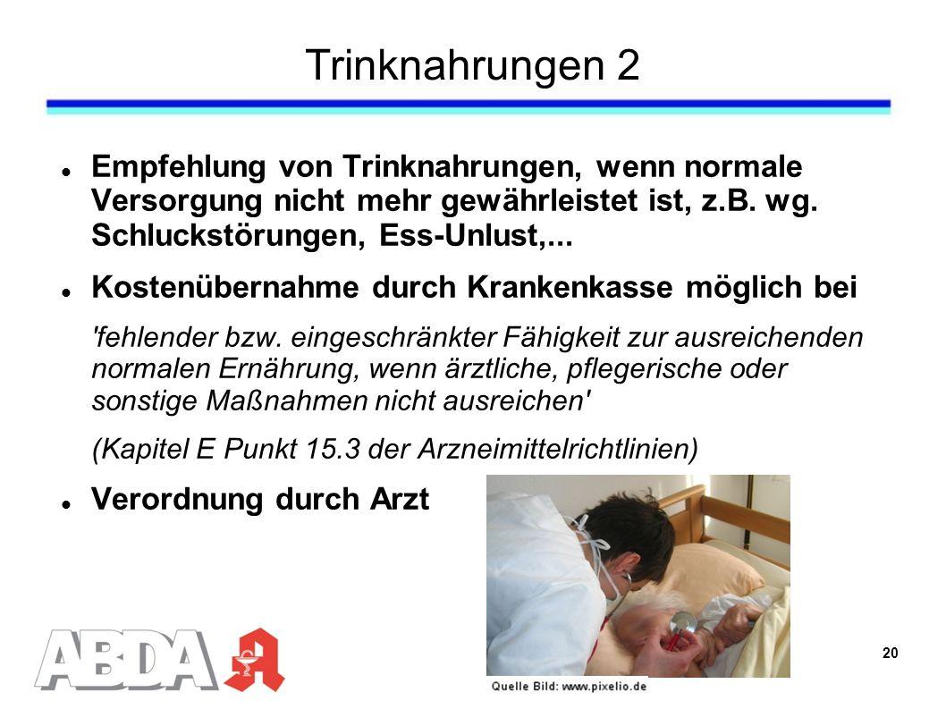 Trinknahrungen 2 Empfehlung von Trinknahrungen, wenn normale Versorgung nicht mehr gewährleistet ist, z.B. wg. Schluckstörungen, Ess-Unlust,...