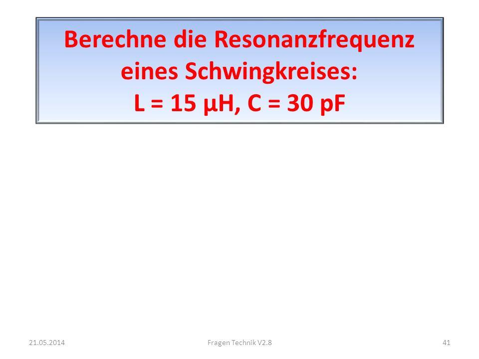 Berechne die Resonanzfrequenz eines Schwingkreises: L = 15 μH, C = 30 pF