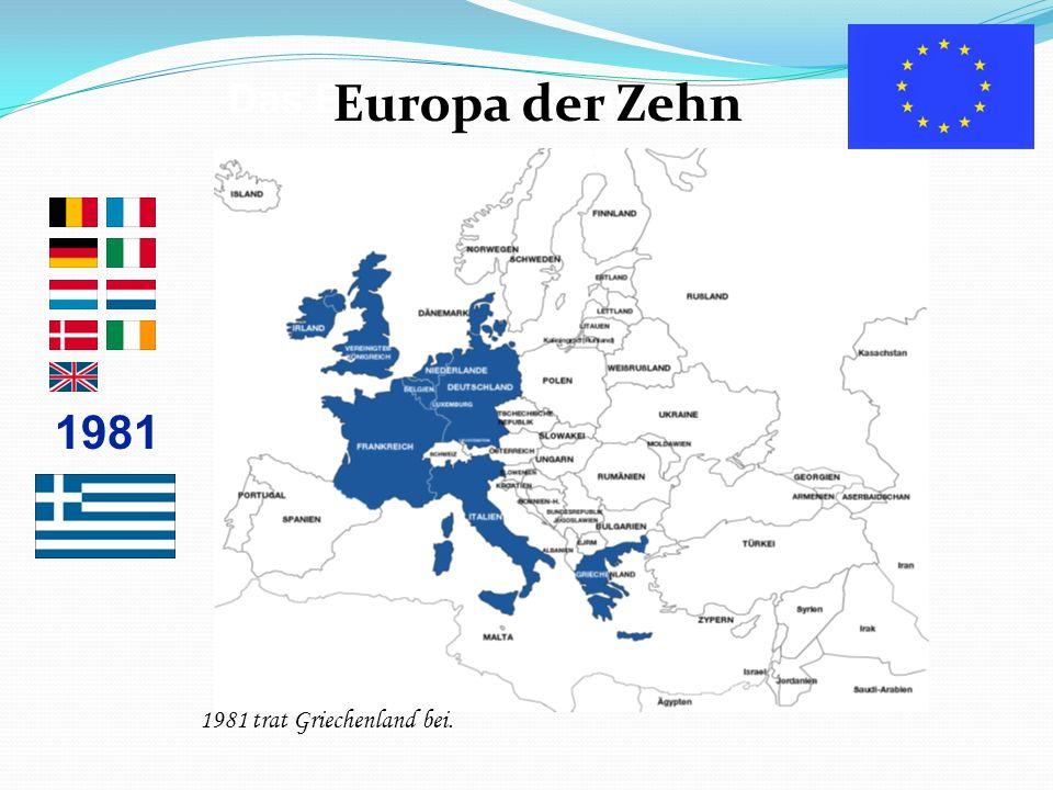 Das Europa der Zehn Europa der Zehn 1981 1981 trat Griechenland bei.