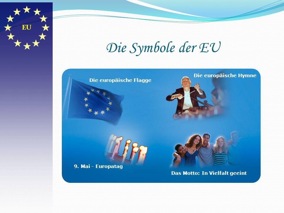 Die Symbole der EU EU Die europäische Hymne Die europäische Flagge