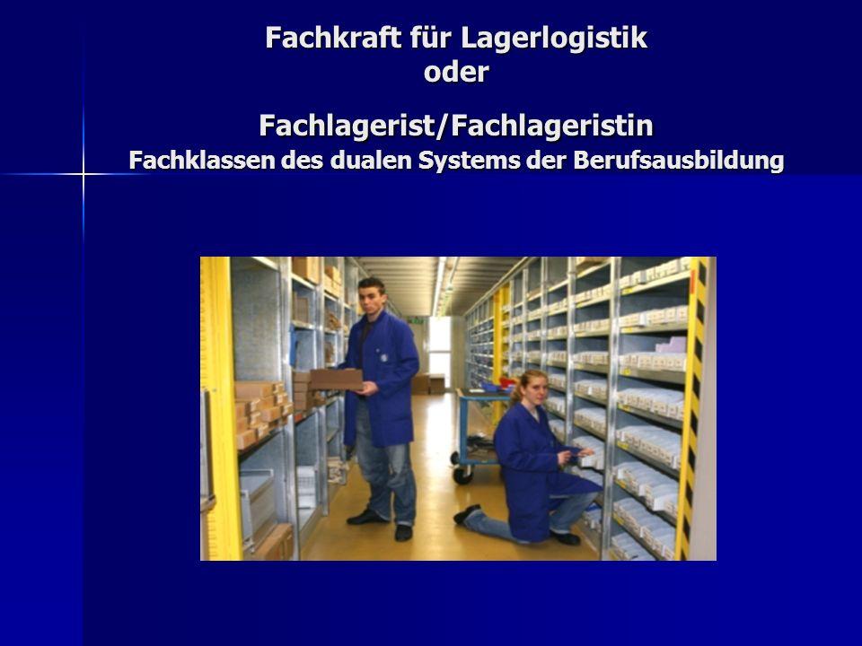 Fachkraft für Lagerlogistik oder Fachlagerist/Fachlageristin Fachklassen des dualen Systems der Berufsausbildung