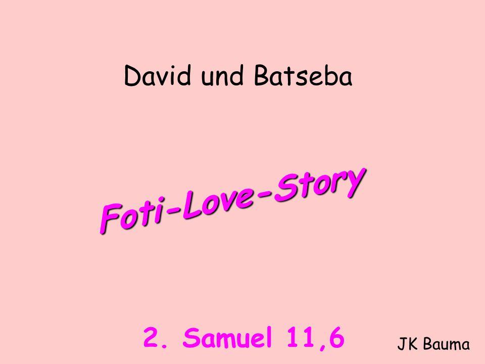 David und Batseba Foti-Love-Story 2. Samuel 11,6 JK Bauma