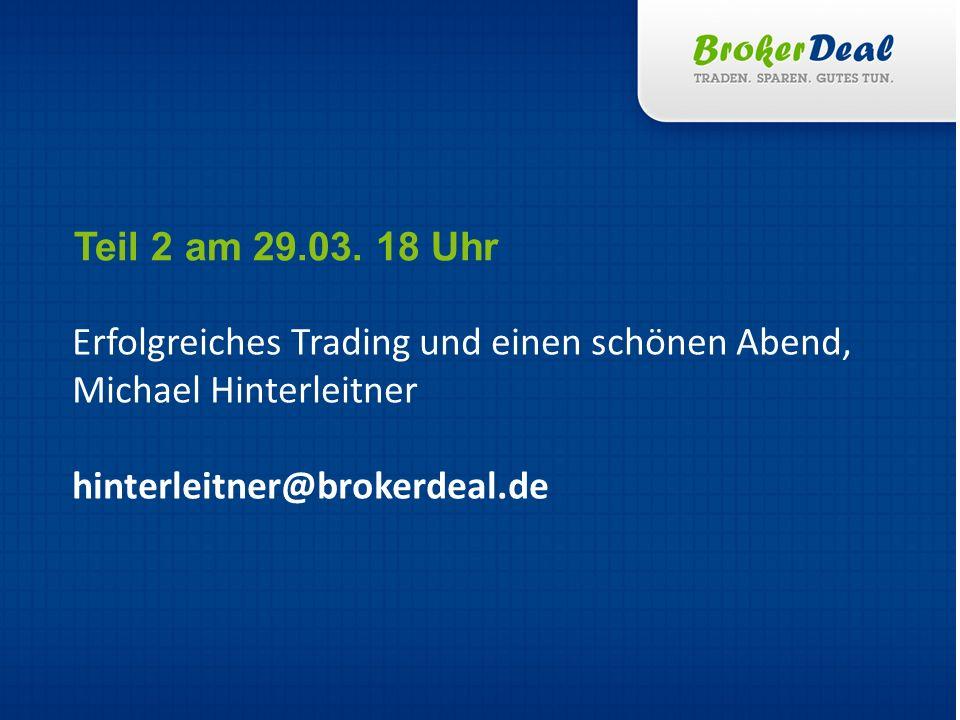 Teil 2 am 29.03. 18 Uhr Erfolgreiches Trading und einen schönen Abend, Michael Hinterleitner.