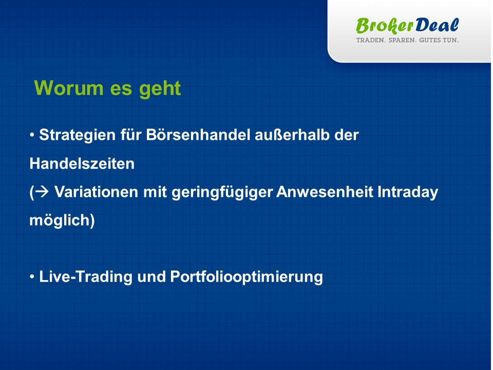 Worum es geht Strategien für Börsenhandel außerhalb der Handelszeiten ( Variationen mit geringfügiger Anwesenheit Intraday möglich)