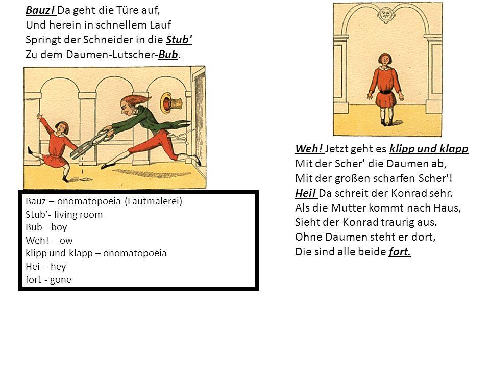 Bauz! Da geht die Türe auf, Und herein in schnellem Lauf Springt der Schneider in die Stub Zu dem Daumen-Lutscher-Bub.