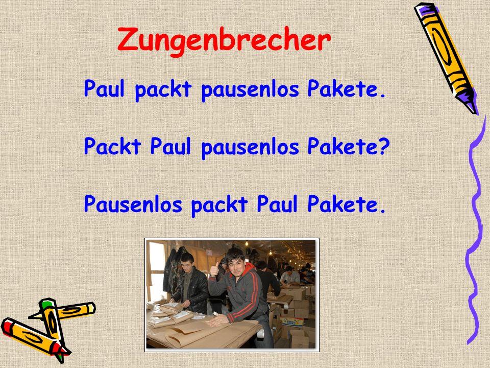 Zungenbrecher Paul packt pausenlos Pakete.
