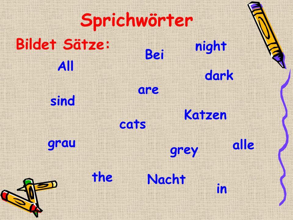 Sprichwörter Bildet Sätze: night Bei All dark are sind Katzen cats