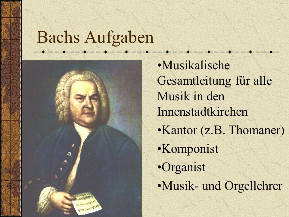Bachs Aufgaben Musikalische Gesamtleitung für alle Musik in den Innenstadtkirchen. Kantor (z.B. Thomaner)