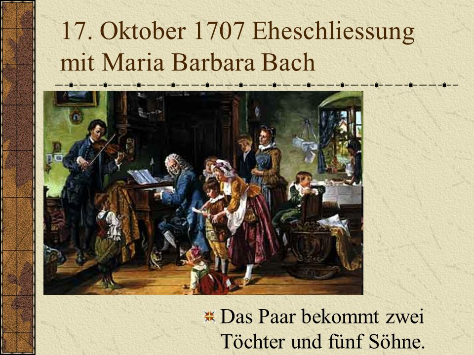 17. Oktober 1707 Eheschliessung mit Maria Barbara Bach