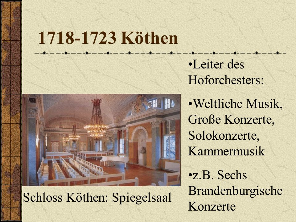 1718-1723 Köthen Leiter des Hoforchesters: