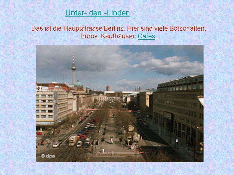 Unter- den -Linden Das ist die Hauptstrasse Berlins.
