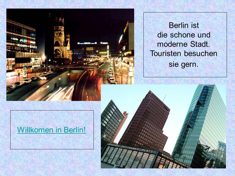 Berlin ist die schone und moderne Stadt. Touristen besuchen sie gern. Willkomen in Berlin!