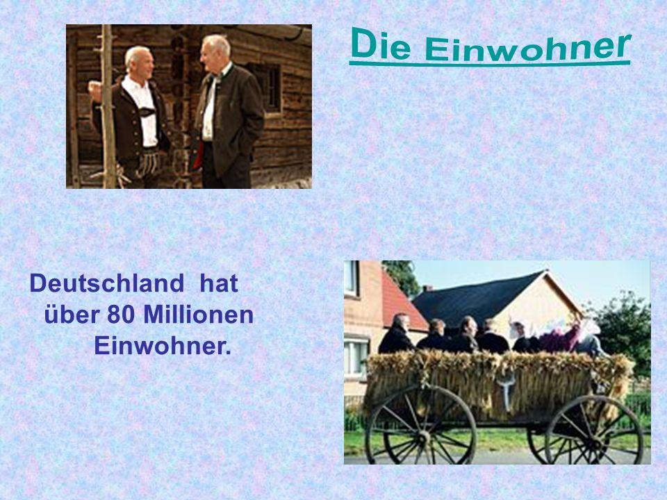 Die Einwohner Deutschland hat über 80 Millionen Einwohner.
