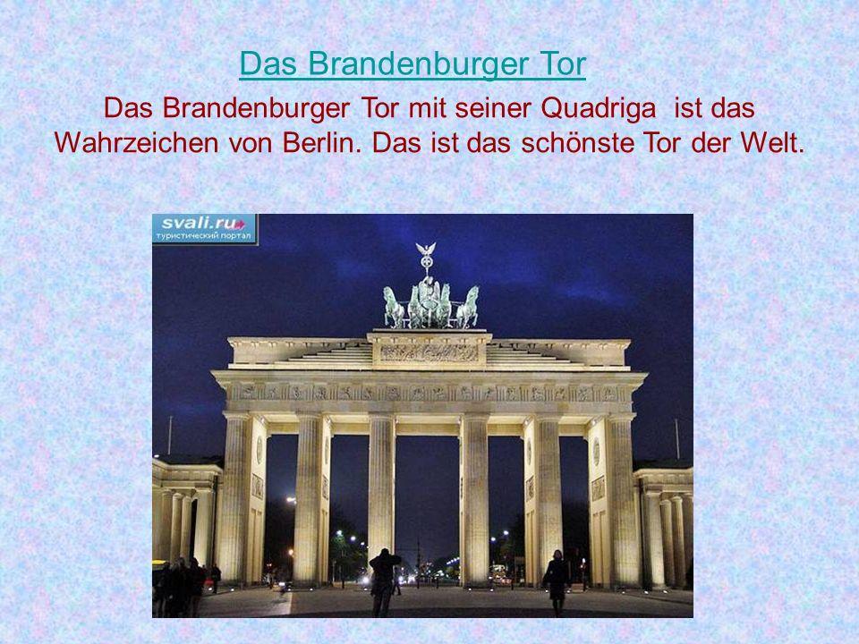 Das Brandenburger Tor Das Brandenburger Tor mit seiner Quadriga ist das Wahrzeichen von Berlin.