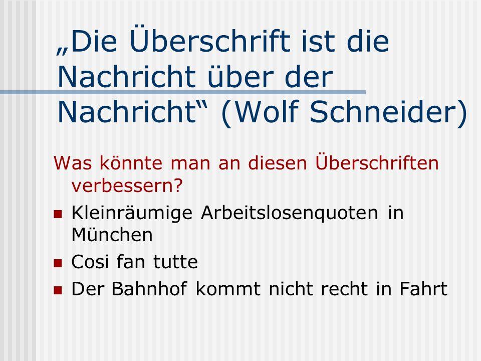 """""""Die Überschrift ist die Nachricht über der Nachricht (Wolf Schneider)"""