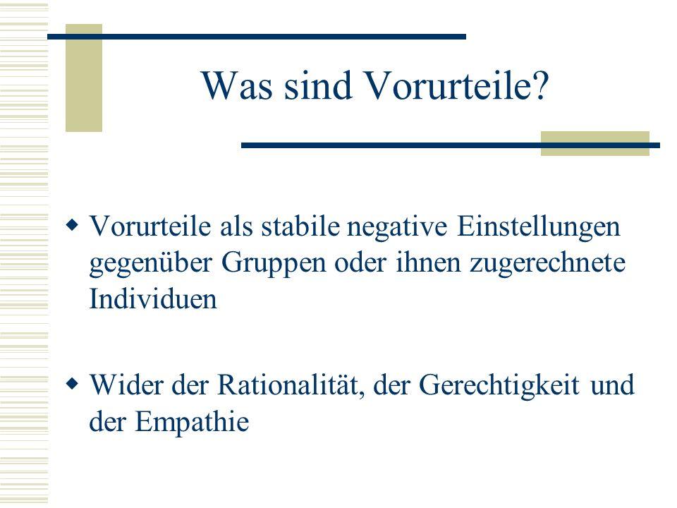 Was sind Vorurteile Vorurteile als stabile negative Einstellungen gegenüber Gruppen oder ihnen zugerechnete Individuen.
