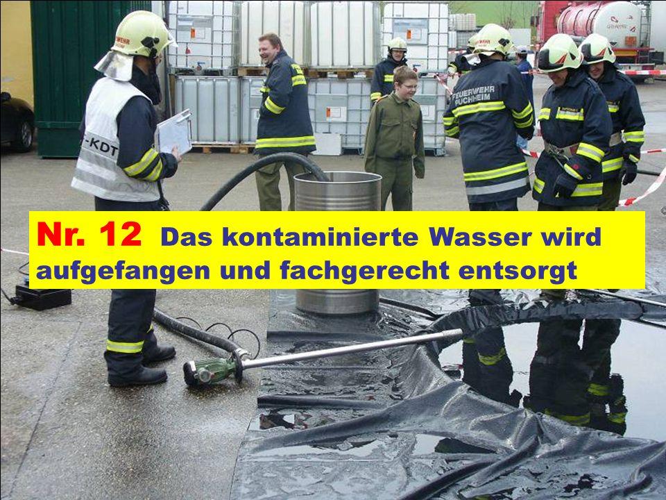 Nr. 12 Das kontaminierte Wasser wird aufgefangen und fachgerecht entsorgt