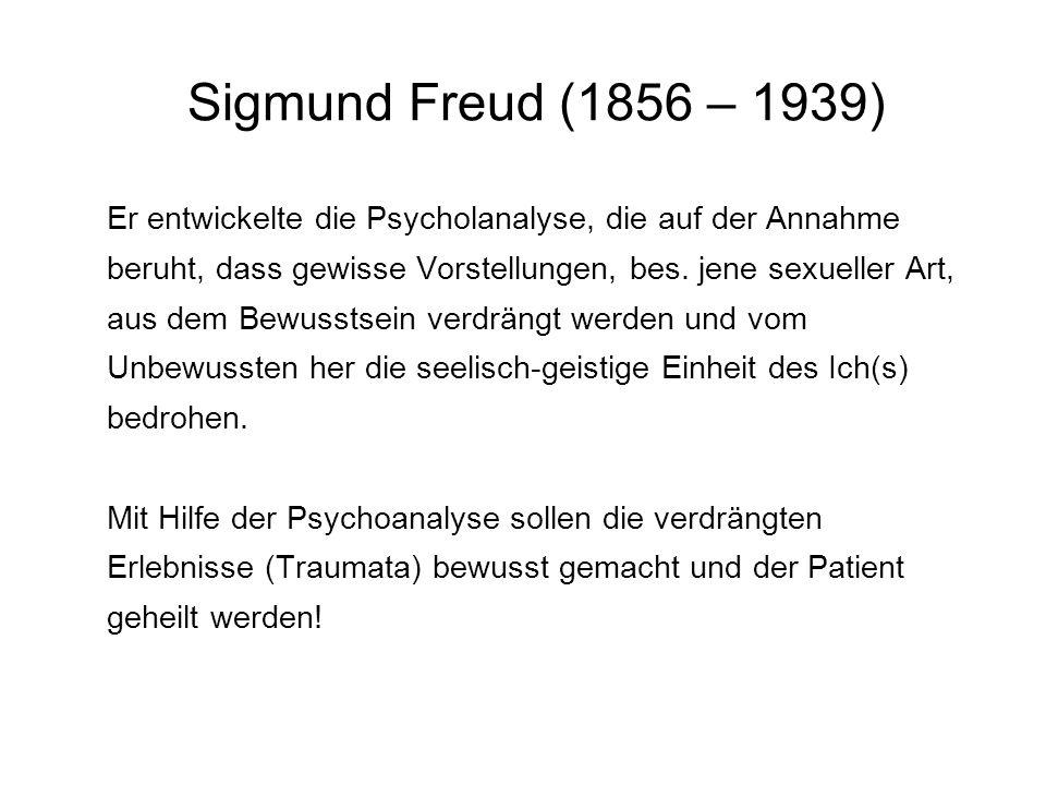 Sigmund Freud (1856 – 1939) Er entwickelte die Psycholanalyse, die auf der Annahme. beruht, dass gewisse Vorstellungen, bes. jene sexueller Art,
