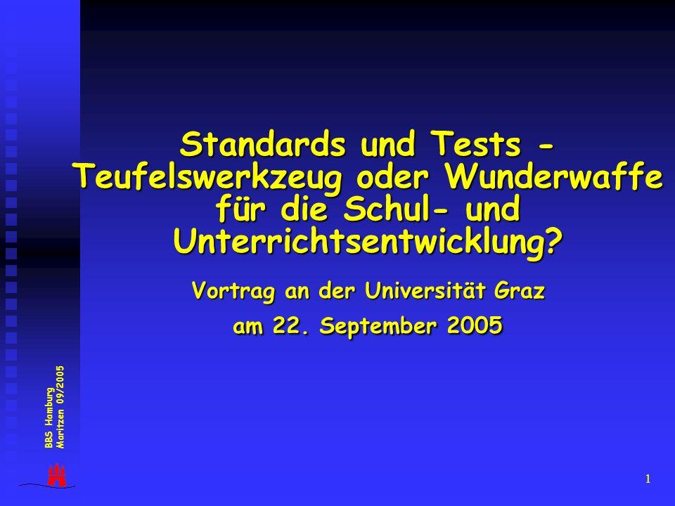 Standards und Tests - Teufelswerkzeug oder Wunderwaffe für die Schul- und Unterrichtsentwicklung Vortrag an der Universität Graz am 22. September 2005