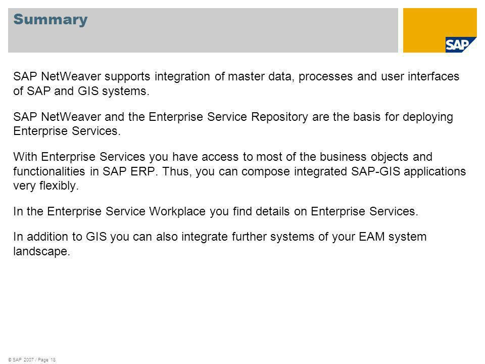 Summary SAP NetWeaver supports integration of master data, processes and user interfaces of SAP and GIS systems.