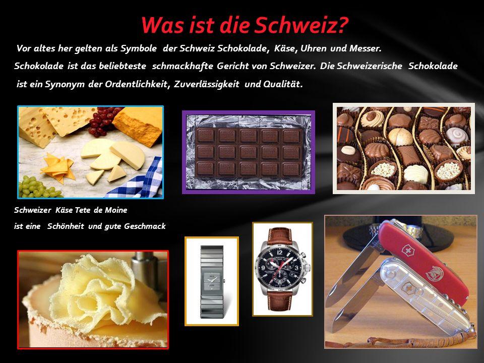 Was ist die Schweiz Vor altes her gelten als Symbole der Schweiz Schokolade, Käse, Uhren und Messer.