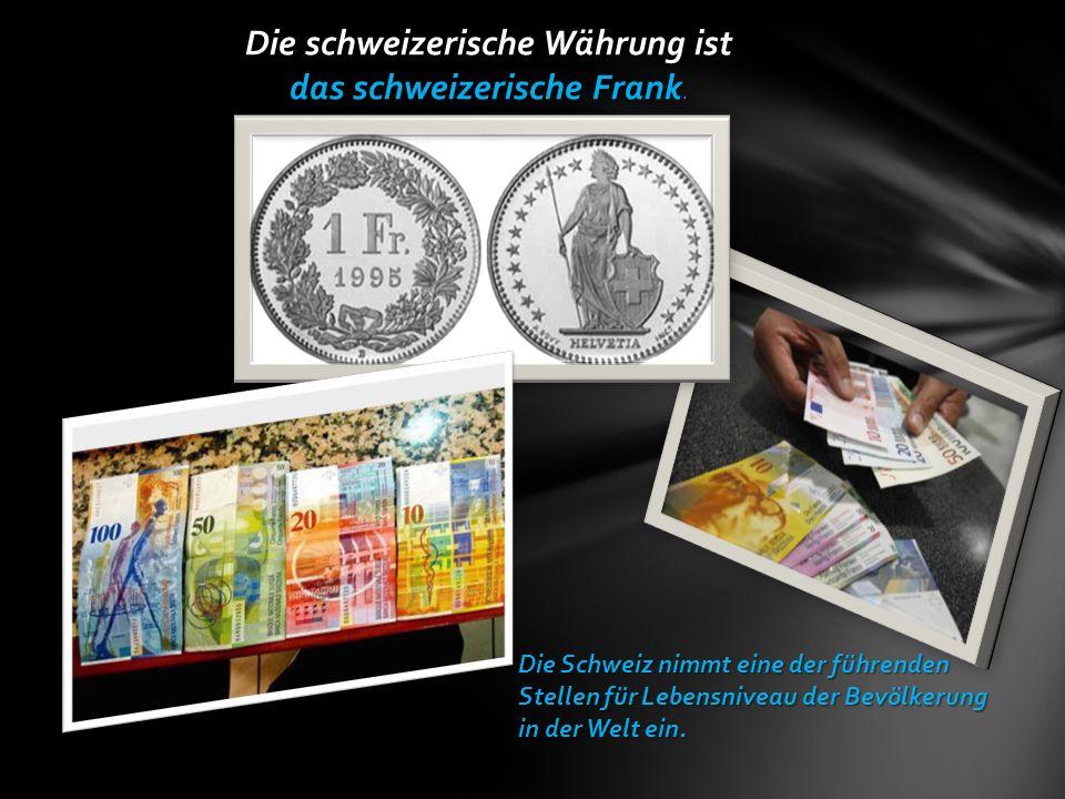 Die schweizerische Währung ist das schweizerische Frank.