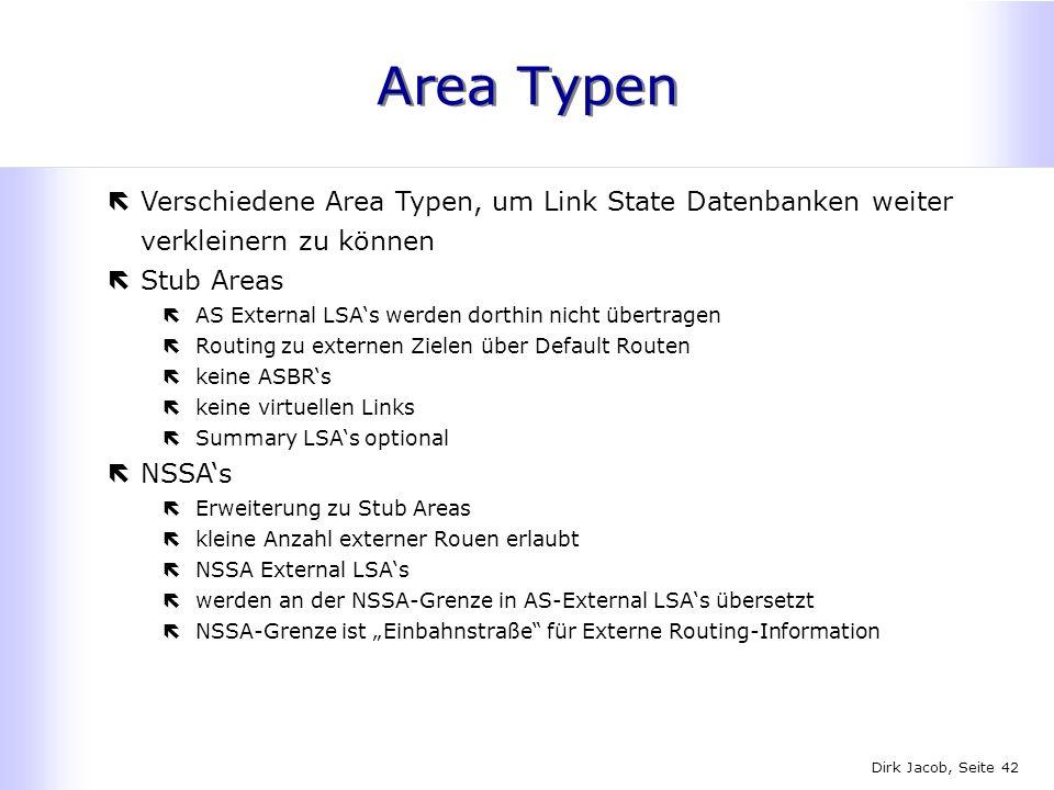 Area Typen Verschiedene Area Typen, um Link State Datenbanken weiter verkleinern zu können. Stub Areas.