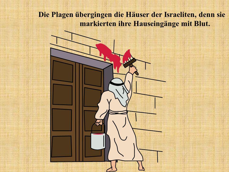 Die Plagen übergingen die Häuser der Israeliten, denn sie
