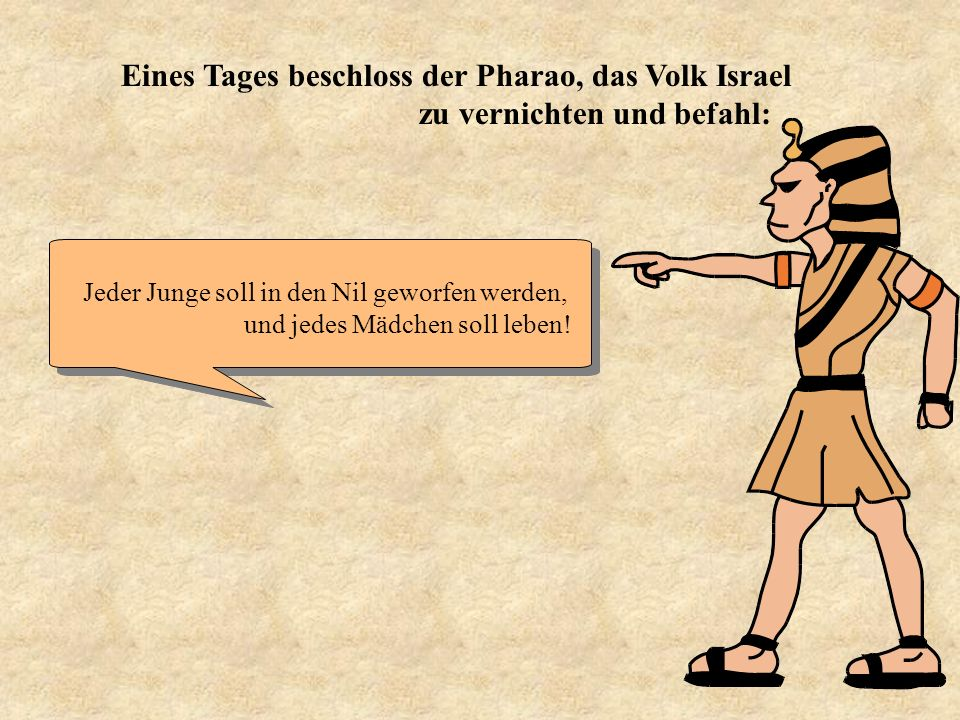 Eines Tages beschloss der Pharao, das Volk Israel