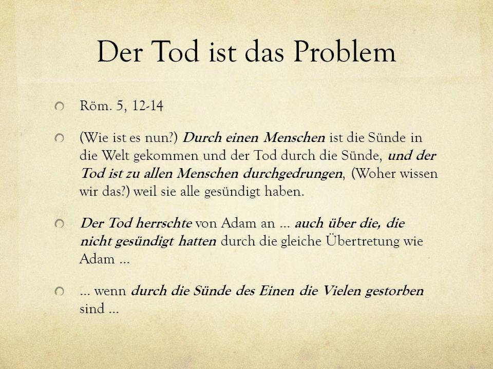 Der Tod ist das Problem Röm. 5, 12-14