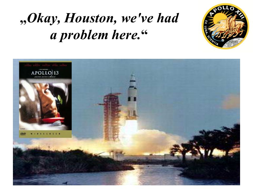 """Okay, Houston, we ve had a problem here."