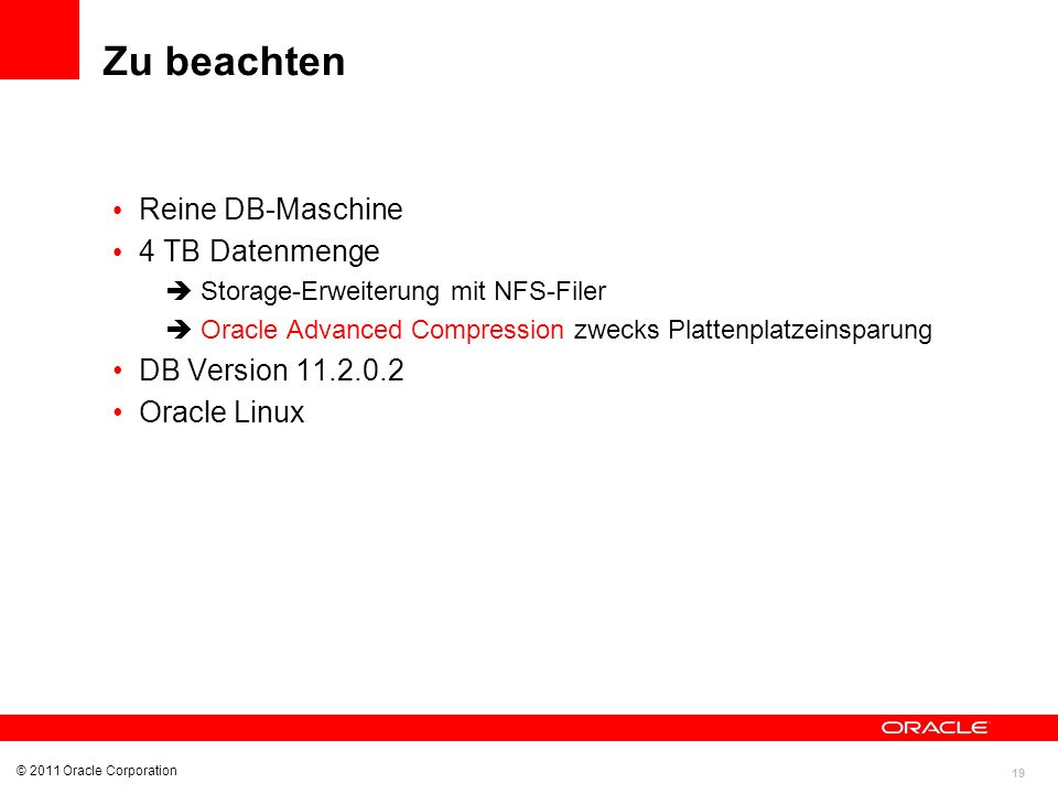 Zu beachten Reine DB-Maschine 4 TB Datenmenge DB Version 11.2.0.2