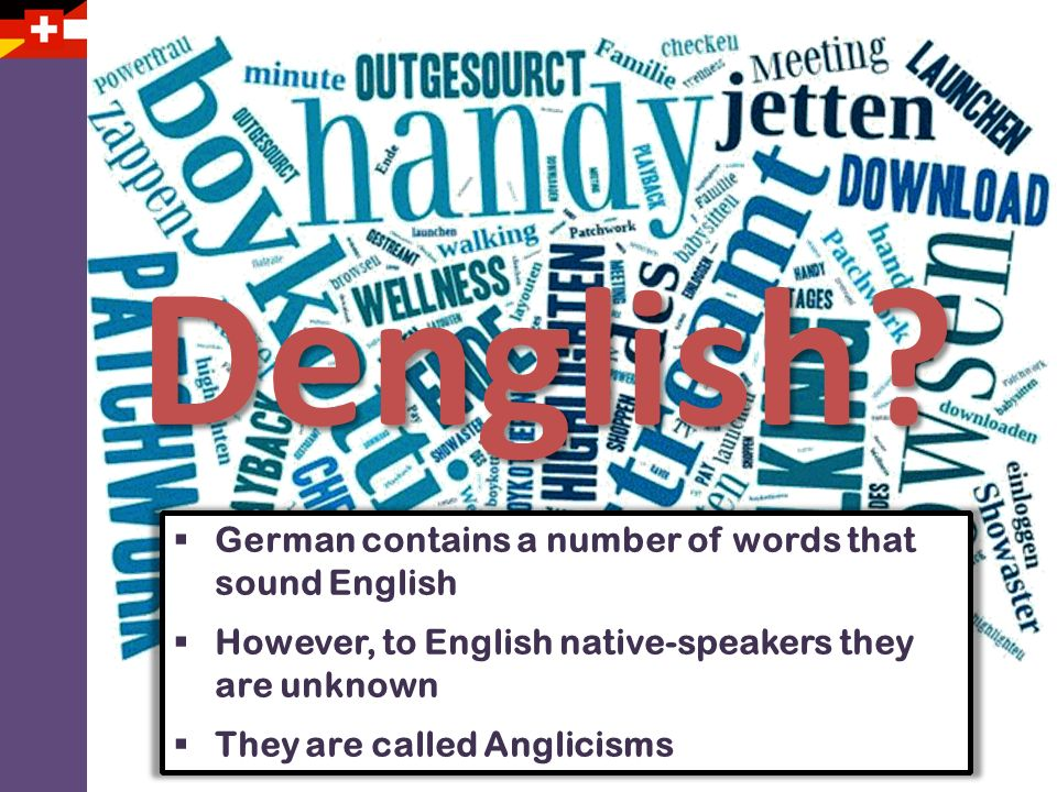 Denglish German contains a number of words that sound English