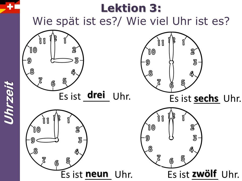 Lektion 3: Wie spät ist es / Wie viel Uhr ist es