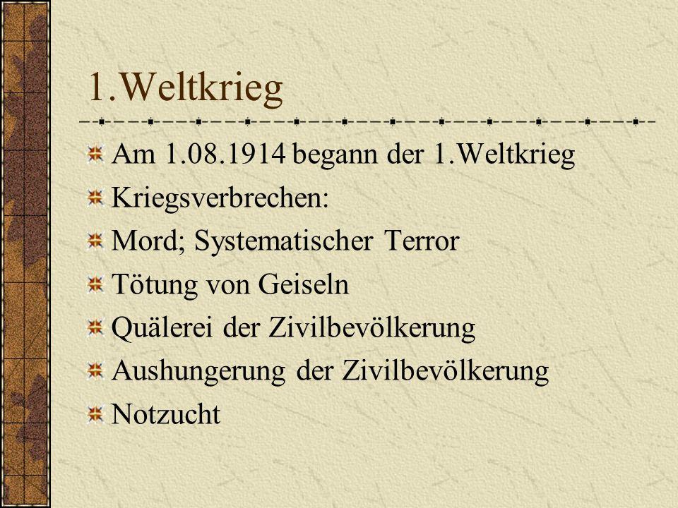 1.Weltkrieg Am 1.08.1914 begann der 1.Weltkrieg Kriegsverbrechen: