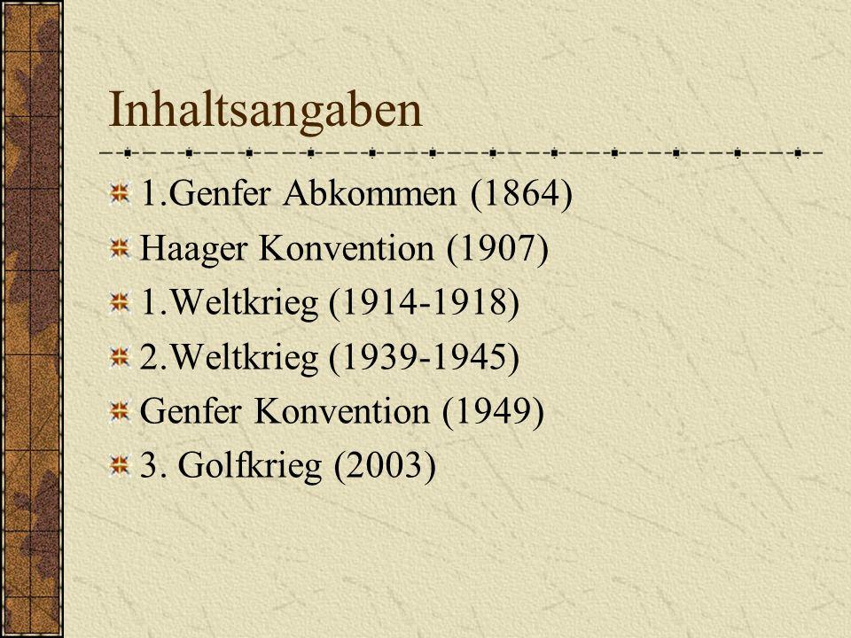 Inhaltsangaben 1.Genfer Abkommen (1864) Haager Konvention (1907)