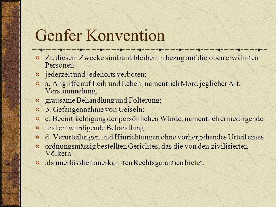 Genfer Konvention Zu diesem Zwecke sind und bleiben in bezug auf die oben erwähnten Personen. jederzeit und jedenorts verboten: