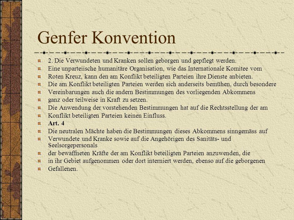 Genfer Konvention 2. Die Verwundeten und Kranken sollen geborgen und gepflegt werden.