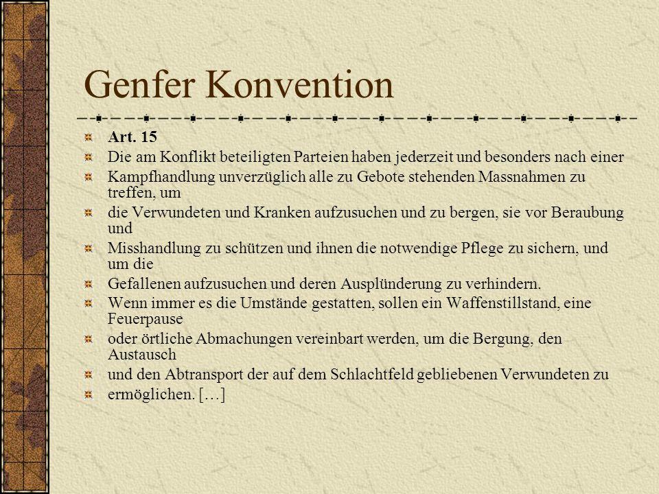 Genfer Konvention Art. 15. Die am Konflikt beteiligten Parteien haben jederzeit und besonders nach einer.