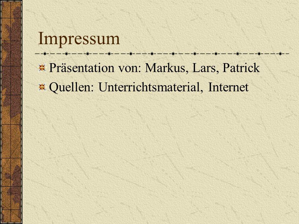 Impressum Präsentation von: Markus, Lars, Patrick