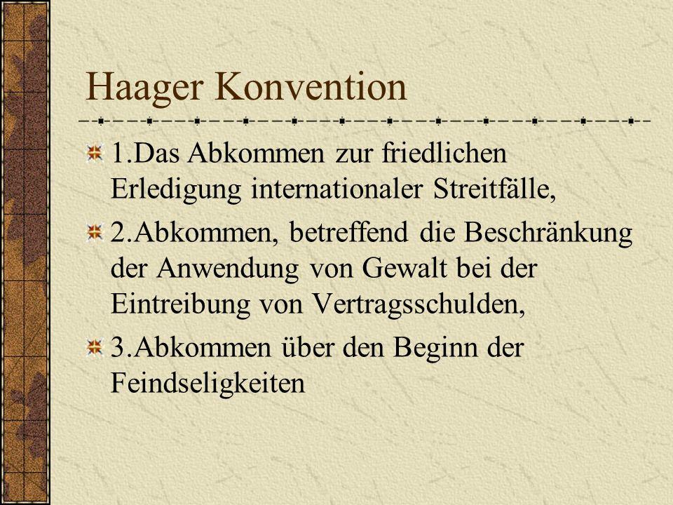 Haager Konvention 1.Das Abkommen zur friedlichen Erledigung internationaler Streitfälle,