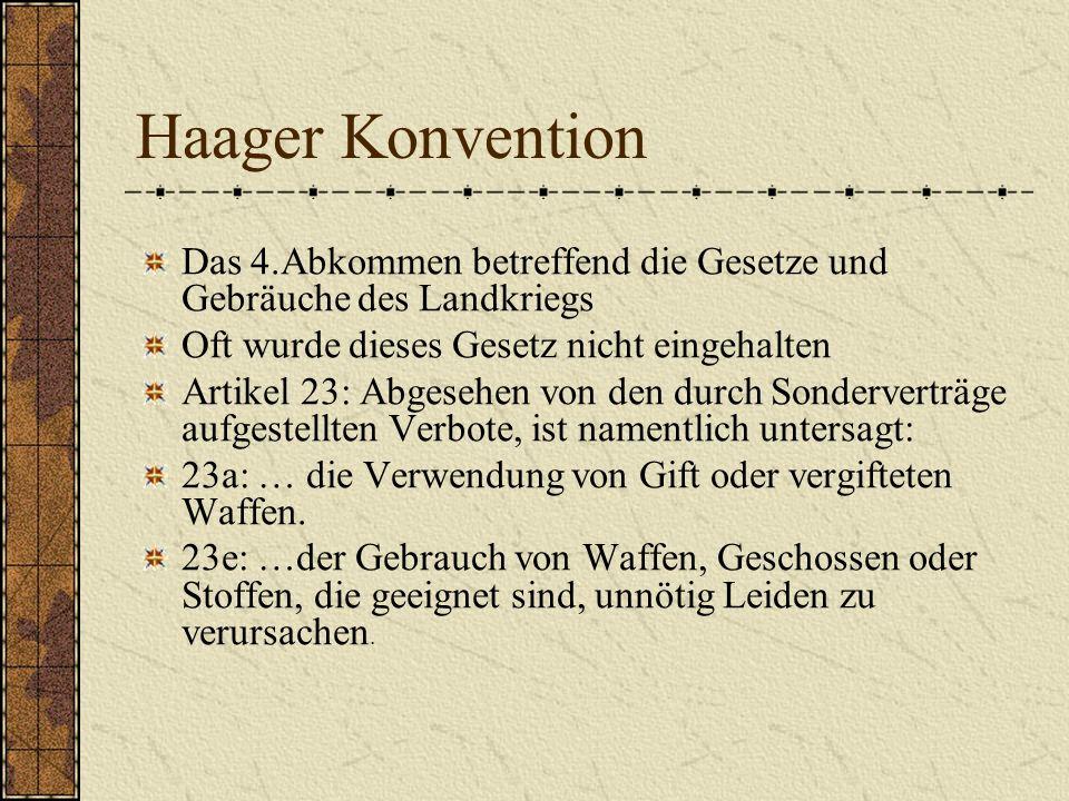 Haager Konvention Das 4.Abkommen betreffend die Gesetze und Gebräuche des Landkriegs. Oft wurde dieses Gesetz nicht eingehalten.