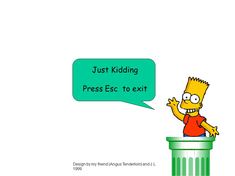 Just Kidding Press Esc to exit