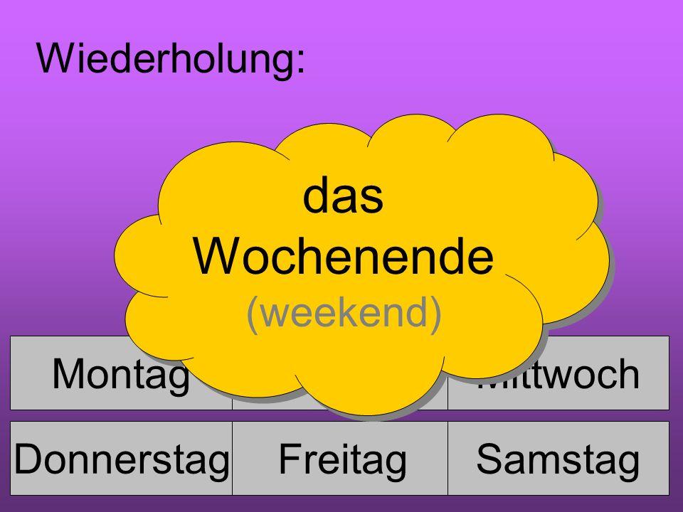 das Wochenende (weekend) Wiederholung: Sonntag Montag Dienstag