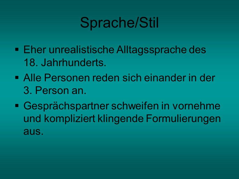 Sprache/Stil Eher unrealistische Alltagssprache des 18. Jahrhunderts.