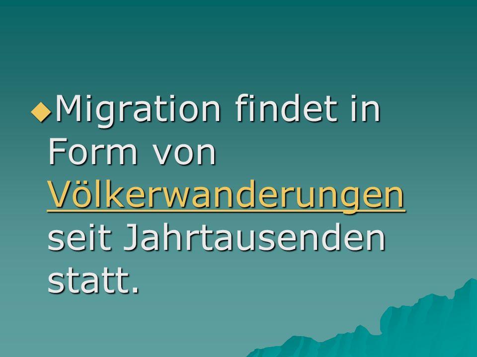 Migration findet in Form von Völkerwanderungen seit Jahrtausenden statt.